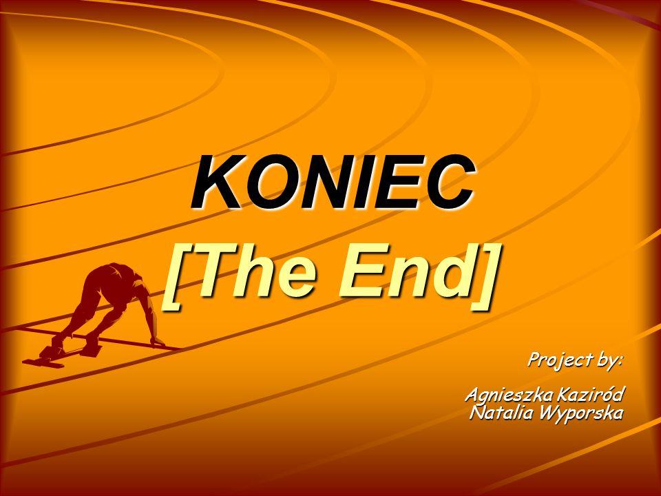KONIEC [The End] Project by: Agnieszka Kaziród Natalia Wyporska